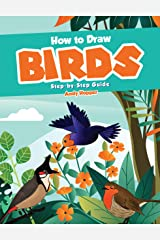 How to Draw Birds Step-by-Step Guide: Best Bird Drawing Book for You and Your Kids Kindle Edition