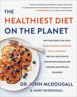 The Healthiest Diet on the Planet: Why the Foods You Love - Pizza, Pancakes, Potatoes, Pasta, and More - Are the Solution ...