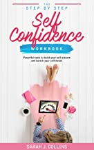 The Step by Step Self Confidence Workbook: Powerful Tools to build Your Self Esteem and Banish Your Self Doubt