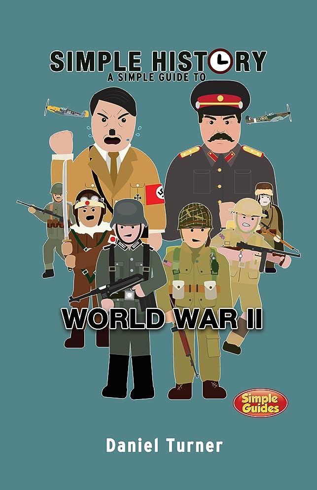 残忍な屋内レスリングSimple History: A simple guide to World War II: Simple Guides (English Edition)
