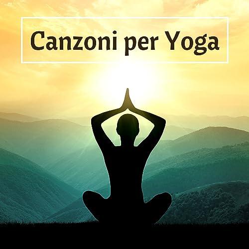Canzoni per Yoga - Musica Zen per Esercizi Yoga, Armonia ...