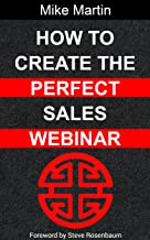 How To Create The Perfect Sales Webinar: The only book you will ever need on webinars