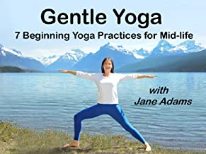 Gentle Yoga 7 Beginning Yoga Practices for Mid-life with Jane Adams