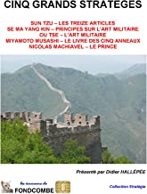 Cinq grands stratèges (Sun Tzu, Se Ma Yang Kin, Ou Tse, Musashi Miyamoto, Nicolas Machiavel) (French Edition)