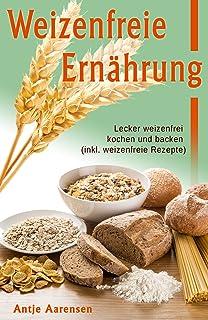 Weizenfreie Ernährung: Lecker weizenfrei kochen und backen