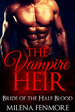 ROMANCE: The Vampire Heir: Bride of the Half Blood (Alpha Male Vampire Romance) (New Adult Contemporary Wolf Shifter Paranormal Royalty Fantasy Romance Short Stories)