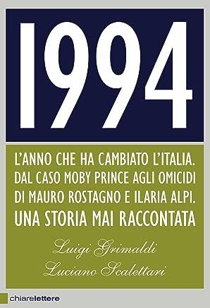 1994: Lanno che ha cambiato lItalia. Dal caso Moby Prince agli omicidi di Mauro Rostagno e Ilaria Alpi. Una storia mai raccontata