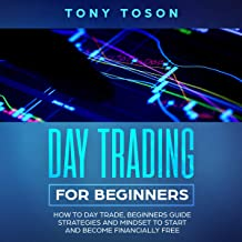Day Trading for Beginners: How to Day Trade, Beginners Guide, Strategies and Mindset to Start and Become Financially Free: Investing for Beginners, Book 2