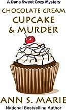 Chocolate Cream Cupcake & Murder (A Dana Sweet Cozy Mystery Book 3)