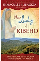 Our Lady of KIBEHO: Mary Speaks to the World from the Heart of Africa Kindle Edition