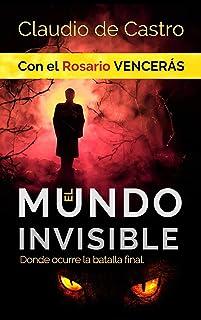 El Mundo INVISIBLE / Donde ocurre la BATALLA FINAL: Con el ROSARIO Vencerás (GUERRA ESPIRITUAL nº 8)
