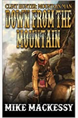 Down From The Mountain (A Clint Hunter: Mountain Man Adventure Book 1) Kindle Edition