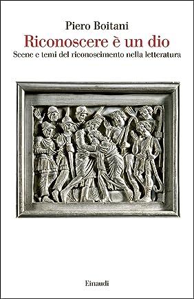 Riconoscere è un dio: Scene e temi del riconoscimento nella letteratura (Saggi Vol. 944)
