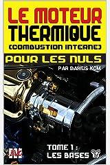 Le moteur thermique (Combustion interne) pour les nuls - LES BASES: TOME 1 (New édition - EVO 3 (3e édition) -) (LE MOTEUR THERMIQUE (COMBUSTION INTERNE) POUR LES NULS - Darius KCM) Format Kindle