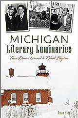 Michigan Literary Luminaries: From Elmore Leonard to Robert Hayden Kindle Edition