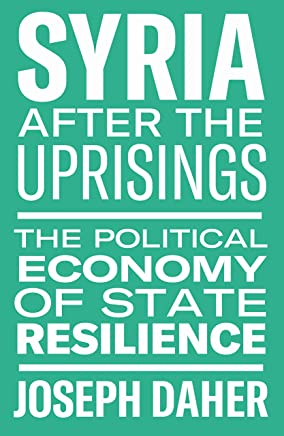 Syria After the Uprisings: The Political Economy of State Resilience