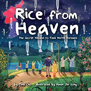Rice from Heaven: The Secret Mission to Feed North Koreans