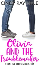 Olivia and the Troublemaker: A Destiny Clark Saga Story