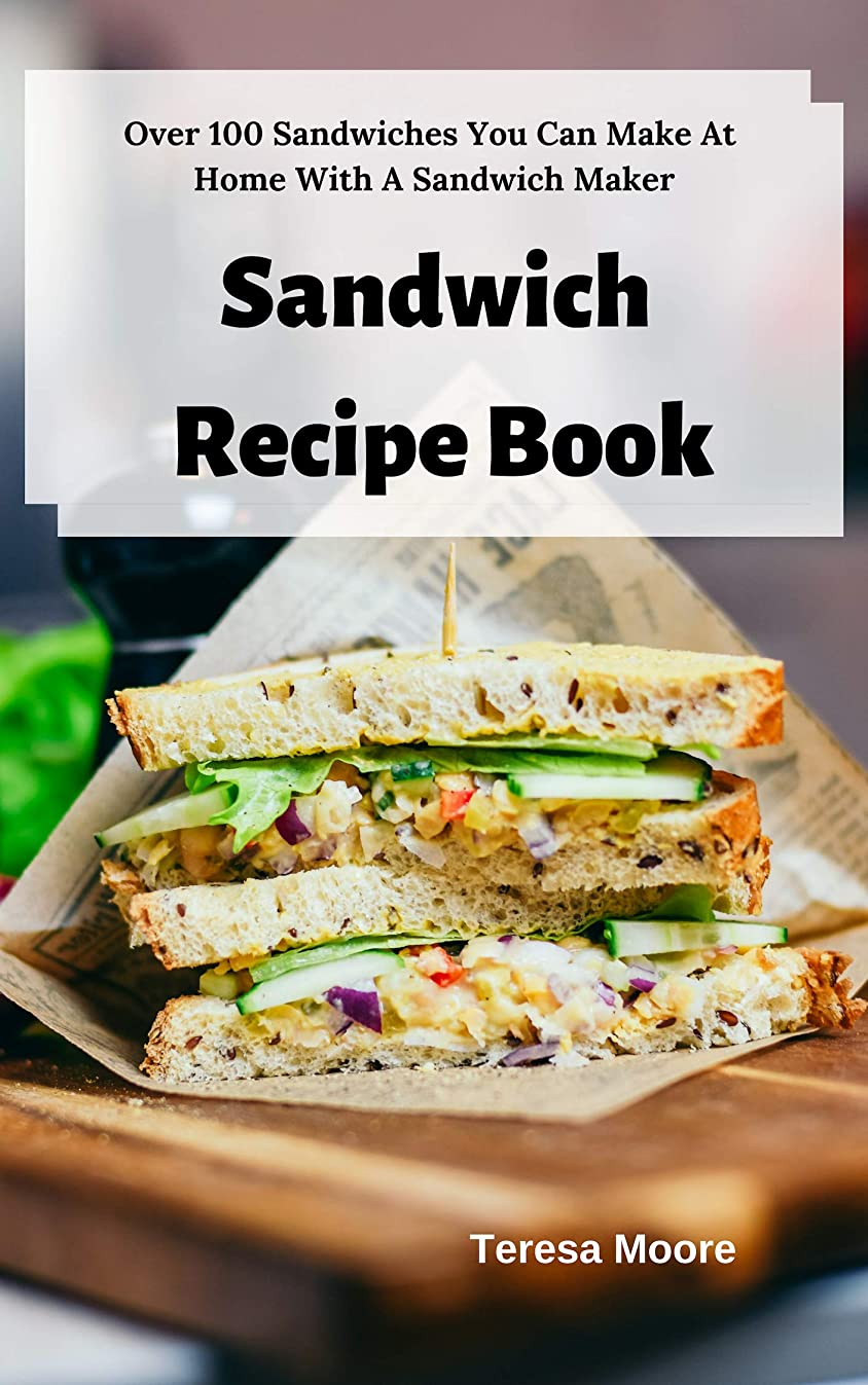 Sandwich Recipe Book:  Over 100 Sandwiches You Can Make At Home With A Sandwich Maker (Delicious Recipes Book 58) (English Edition)