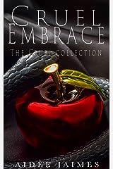 Cruel Embrace: The Complete Cruel Collection Kindle Edition