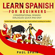 Learn Spanish for Beginners: Conversational Spanish Dialogues Quick and Easy. Includes Spanish Grammar, Spanish Short Stories and Basic Vocabulary for Travellers