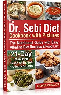 The Dr Sebi Diet Cookbook With Pictures: The Nutritional Guide with Easy Alkaline Diet Recipes & Food List. 21-Day Meal Pl...