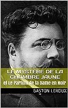 Le Mystère de la Chambre Jaune: et Le Parfum de la Dame en Noir (French Edition)