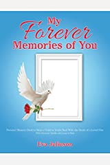 My Forever Memories of You- Children's Version: Personal Memory Book to Help a Child or Youth Deal with the Death of a Loved One- with Ideas for Adults Who Long to Help Kindle Edition