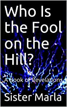 Who Is the Fool on the Hill?: A Book of Revelations