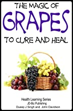 The Magic of Grapes To Cure and Heal (Health Learning Series Book 60)