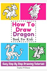 How To Draw Dragon Book For Kids Easy Step-By-Step Drawing Tutorials Kindle Edition