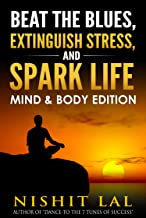 Beat the Blues, Extinguish Stress, and Spark Life: Mind and Body Edition