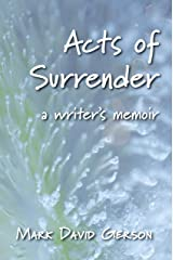 Acts of Surrender: A Writer's Memoir Kindle Edition