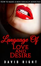Language of Love And Desire How To Make A Men Sexually Addicted: Improve Your Sex Life