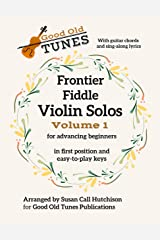 Frontier Fiddle VIOLIN SOLOS Vol 1 With Guitar Chords and Sing-Along Lyrics: in first position and easy-to-play keys (Good Old Tunes Violin Music) Kindle Edition