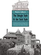 The Shingle Style and the Stick Style: Architectural Theory and Design from Downing to the Origins of Wright; Revised Edition (Yale Publications in the History of Art)