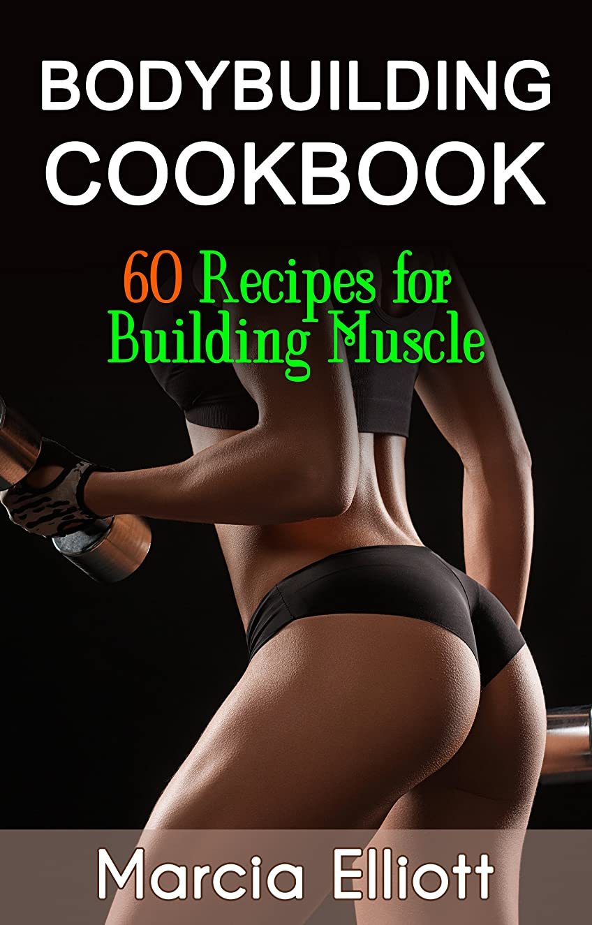 Bodybuilding Cookbook:: 60 Recipes for Building Muscle under 25 Minutes (English Edition)
