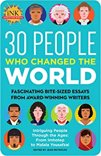 30 People Who Changed the World: Fascinating bite-sized essays from award-winning writers--Intriguing People Through the A...