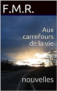 Aux carrefours de la vie: nouvelles (French Edition)