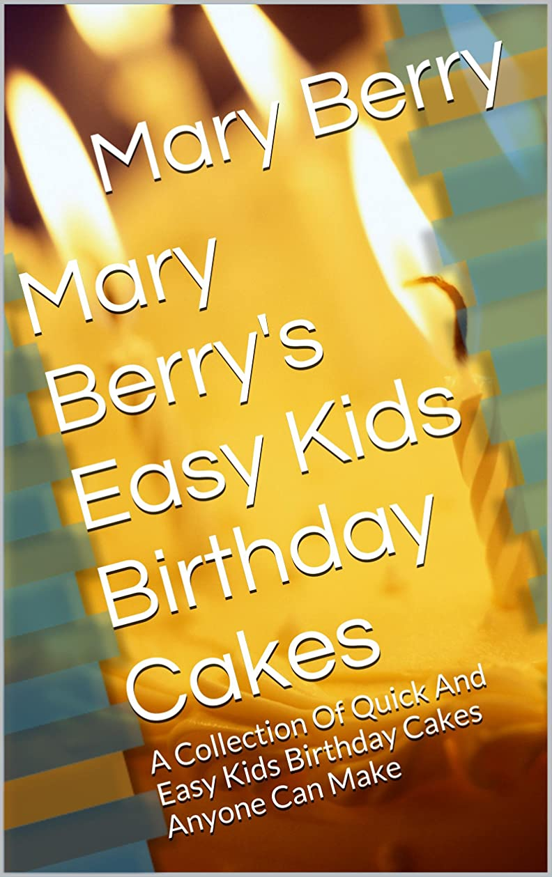 津波同志干渉するMary Berry's Easy Kids Birthday Cakes: A Collection Of Quick And Easy Kids Birthday Cakes Anyone Can Make (English Edition)