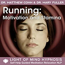 Running Motivation and Stamina Light of Mind Hypnosis Self Help Guided Meditation Relaxation Affirmations NLP