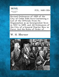 Revised Ordinances of 1899 of the City of Cedar Falls Iowa Containing a List of the Officials from Its Organization as an ...