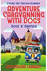 Dogs n Dracula: A Road Trip Through Romania (Adventure Caravanning with Dogs Book 3) Kindle Edition