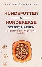 Hundefutter und Hundekekse selbst machen: Die besten Rezepte für glückliche Vierbeiner (German Edition)