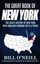 The Great Book of New York: The Crazy History of New York with Amazing Random Facts & Trivia (A Trivia Nerds Guide to the History of the United States 2)