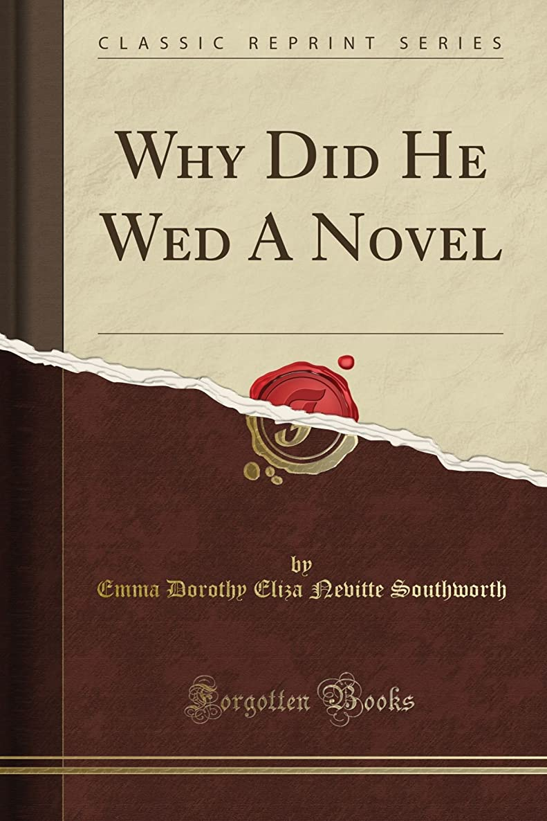 性交書く怠けたWhy Did He Wed A Novel (Classic Reprint)