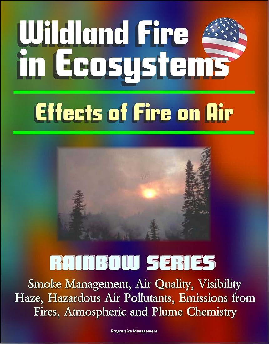 彼自身素晴らしい良い多くのネコWildland Fire in Ecosystems: Effects of Fire on Air (Rainbow Series) - Smoke Management, Air Quality, Visibility, Haze, Hazardous Air Pollutants, Emissions ... and Plume Chemistry (English Edition)