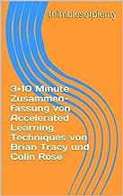 3+10 Minute Zusammenfassung von Accelerated Learning Techniques von Brian Tracy und Colin Rose (thimblesofplenty 3 Minute Business Book Summary 1) (German Edition)