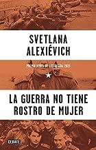 La guerra no tiene rostro de mujer (Spanish Edition)