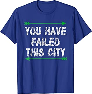 You Have Failed This City Shirt - Green Arrows TV Shirt